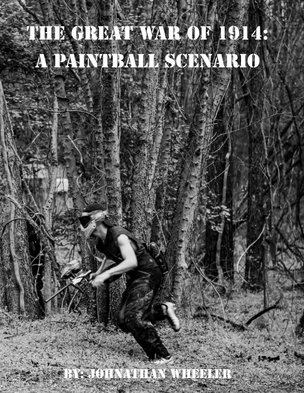 View The Great War of 1914: A Paintball Scenario by Johnathan Wheeler