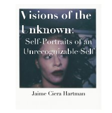 Visions of the Unknown: Self-Portraits of an Unrecognizable Self book cover