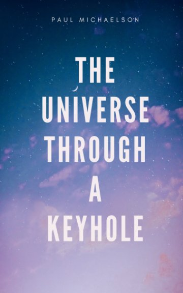 View The Universe Through a Keyhole by Paul Michaelson