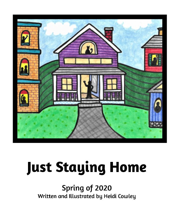 View Just Staying Home by Heidi Cowley