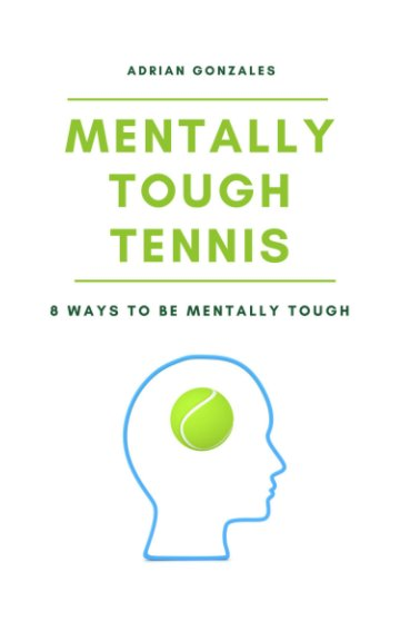 View Mentally Tough Tennis: 8 Ways to be Mentally Tough by Adrian Gonzales