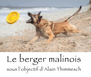 Le berger malinois sous l'objectif d'Alain Thimmesch book cover