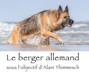 Le berger allemand sous l'objectif d'Alain Thimmesch book cover