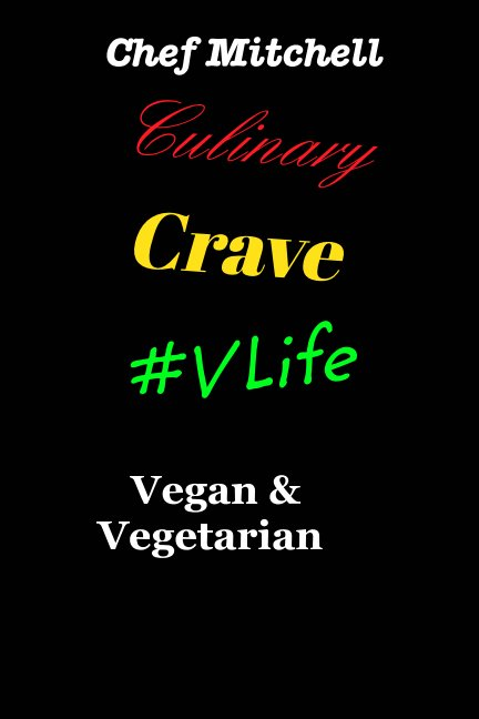 View Culinary Crave Vol3 Vegan and Vegetarian Edition by Chef Larry D Mitchell