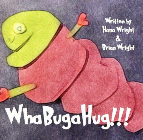 Ver WhaBugaHug!!! por Hana Wright and Brian Wright