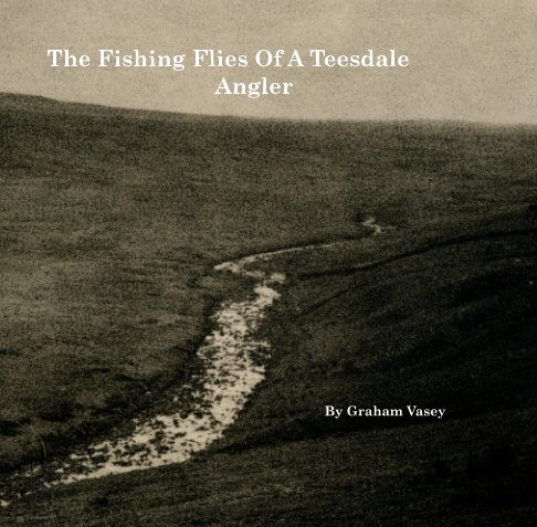 View Fishing Flies Of A Teesdale Angler by Graham Vasey