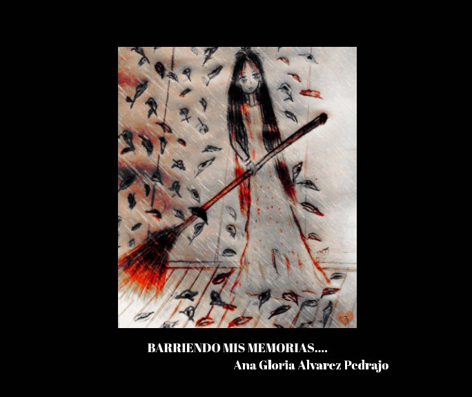 View Barriendo Mis Memorias by Ana Gloria Alvarez Pedrajo