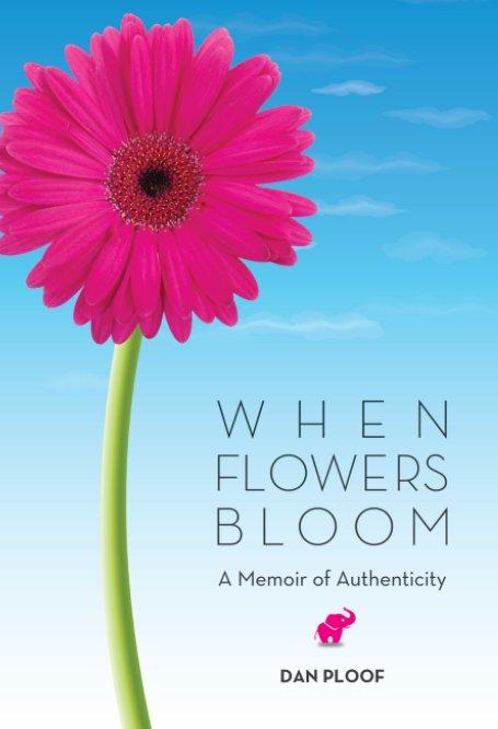 View When Flowers Bloom by Dan Ploof