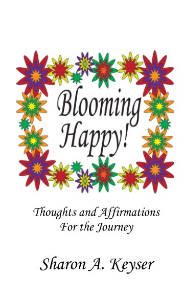View Blooming Happy! by Sharon A. Keyser