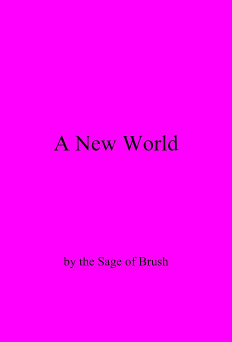 View A New World by the Sage of Brush