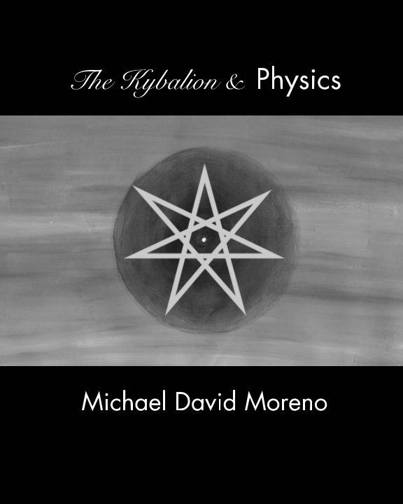 View The Kybalion and Physics by Michael David Moreno