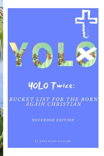 View YOLO Twice by Anna Blake Williams