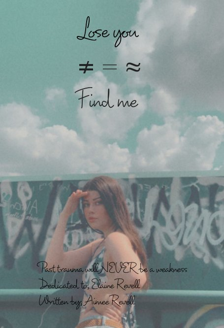 View Lose you = Find me ACTUAL VERSION by Aimee Revell