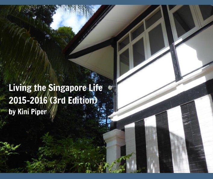 Ver Living the Singapore Life 2015-2016 por Kini Piper