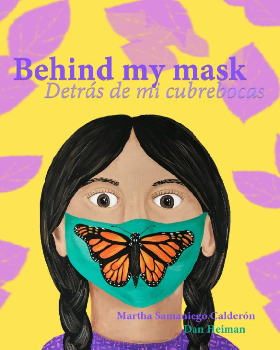 Bekijk Behind my mask  Detras de mi cubrebocas op Martha Samaniego C, Dan Heiman