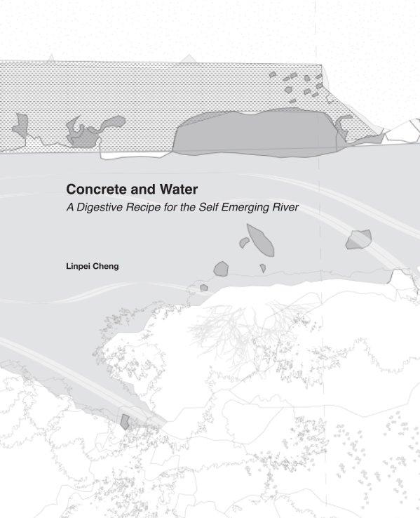 Ver Concrete and Water: A Digestive Recipe for the Self Emerging River por Linpei Cheng