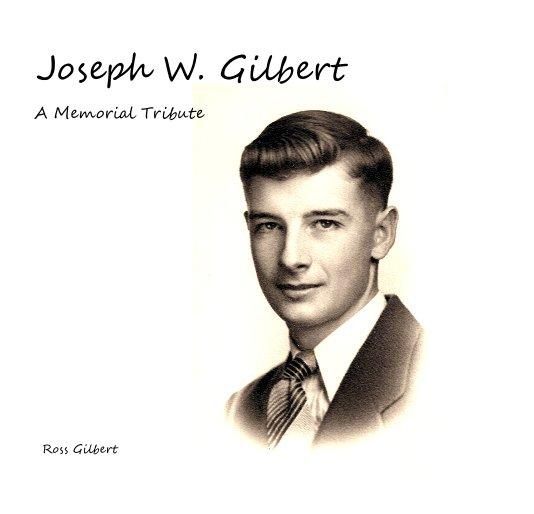 View Joseph W. Gilbert by Ross Gilbert