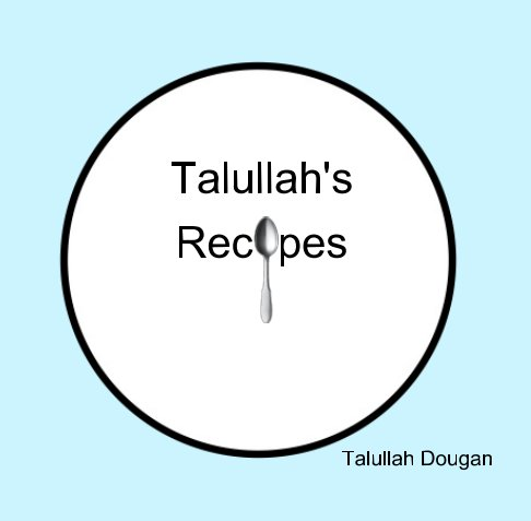 View Talullah's Cookbook by Talullah Dougan
