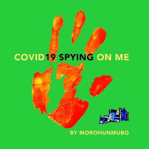 View COVID19 Spying On Me by MOROHUNMUBO OLAYEMI AFOLABI