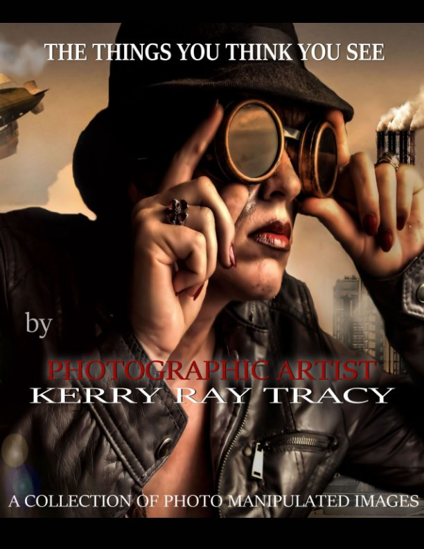 View The Things You Think You See. by Kerry Ray Tracy