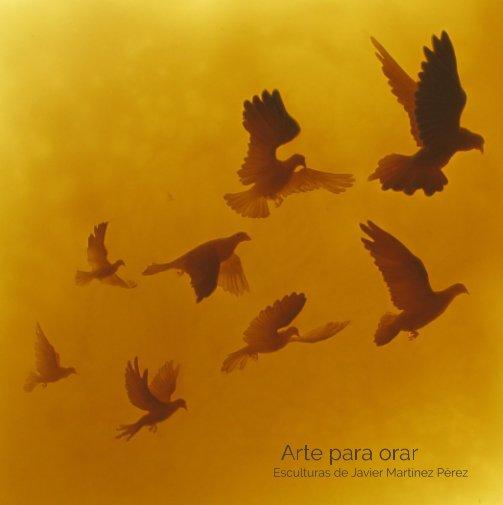 Ver Arte para orar por Javier Martinez Pérez