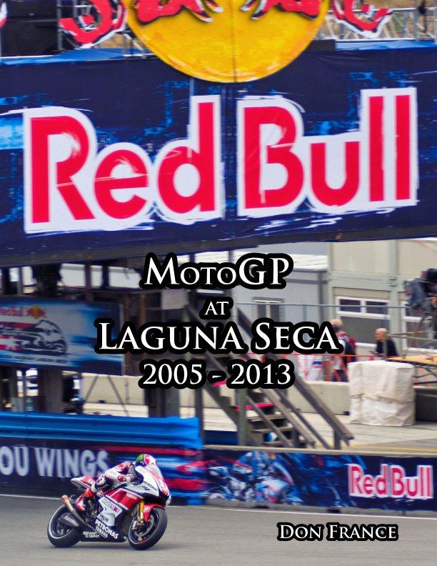 View MotoGP at Laguna Seca 2005-2013 by Don France