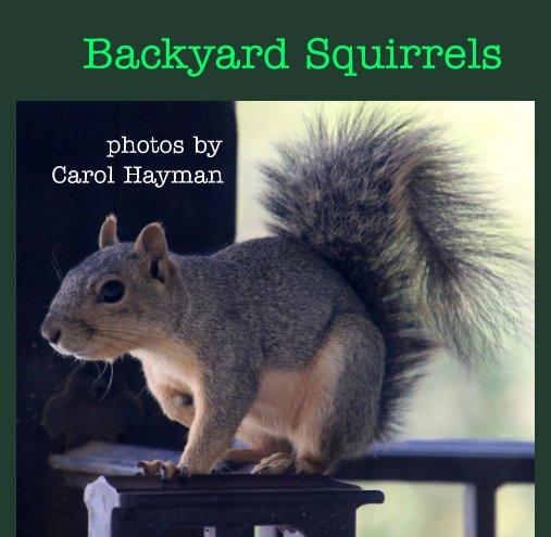 View Backyard Squirrels by Carol Hayman