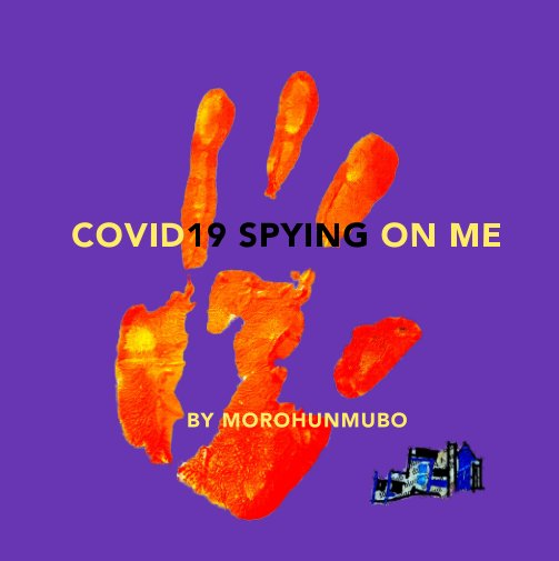 View COVID19 Spying on Me by MOROHUNMUBO OLAYEMI AFOLABI