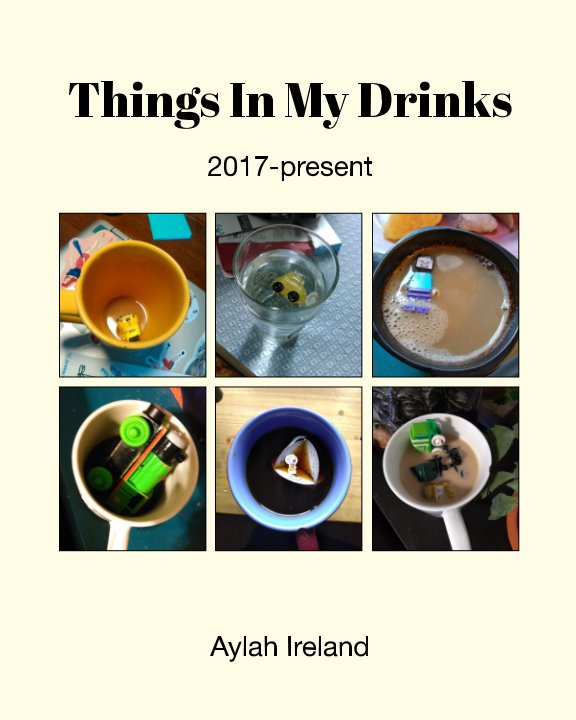 View Things In My Drinks by Aylah Ireland