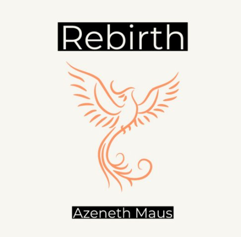 View Rebirth by Azeneth Maus