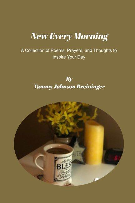 Bekijk New Every Morning op Tammy Johnson Breininger