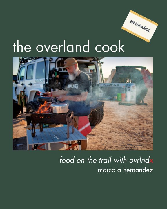 View The Overland Cook - En Español! by Marco A Hernandez