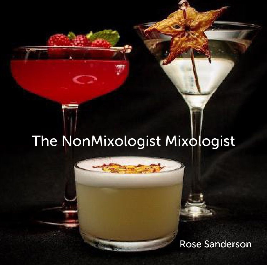 View The NonMixologist Mixologist by Rose Sanderson