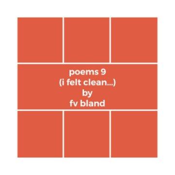 Ver poems 9 (i felt clean..) por fv bland