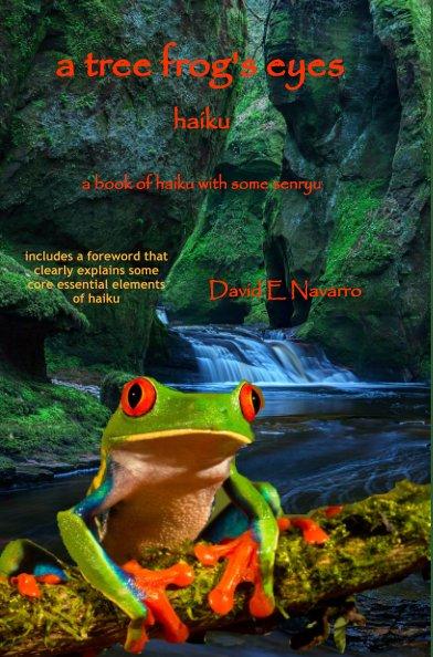 Visualizza A Tree Frog's Eyes di David E. Navarro