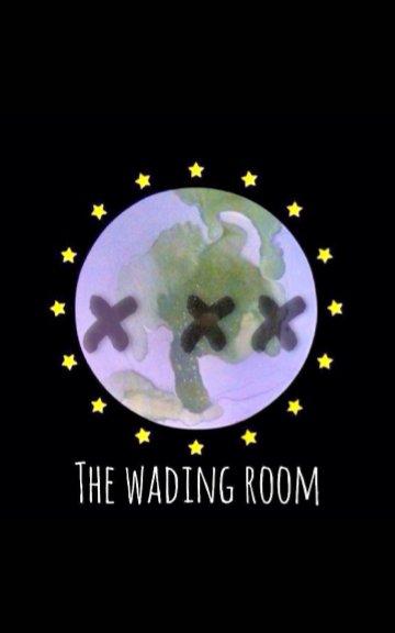 Ver THE WADING RooM por JIG3125, BXAXDX