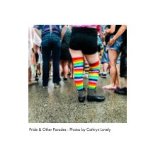 Pride and Other Parades: Photos by Cathryn Lovely book cover