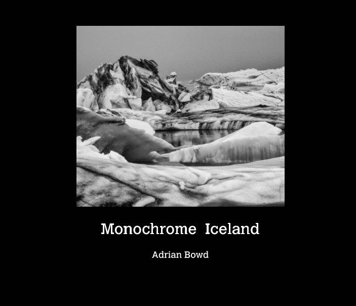 View Monochrome Iceland by Adrian Bowd