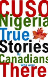 CUSO Nigeria True Stories by Canadians Who Were There* book cover