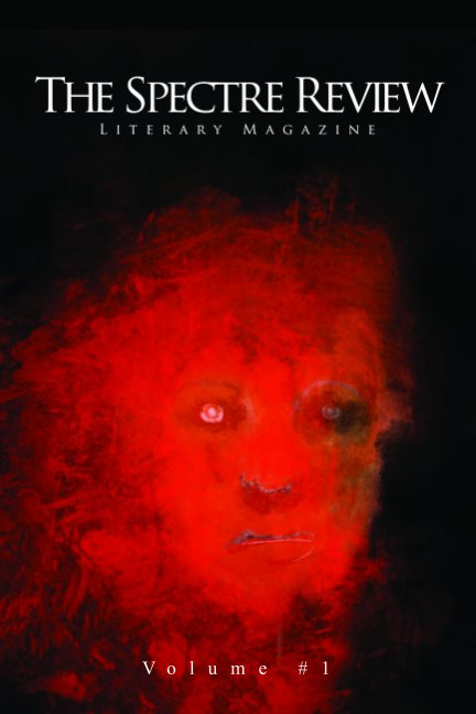 View The Spectre Review Literary Magazine Volume 1 by The Spectre Review Magazine