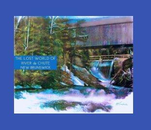 The Lost World of River de Chute New Brunswick book cover
