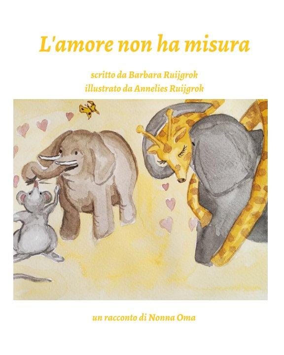 Visualizza L'amore non ha misura di Barbara e Annelies Ruijgrok
