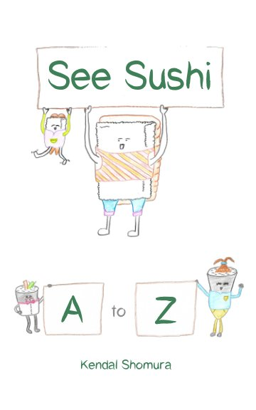 View See Sushi A to Z by Kendal Shomura