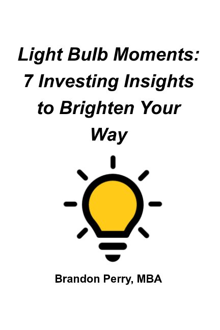 View Light Bulb Moments: 7 Investing Insights to Brighten Your Way by Brandon Perry