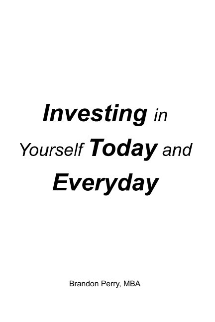 View Investing in Yourself Today and Everyday by Brandon Perry