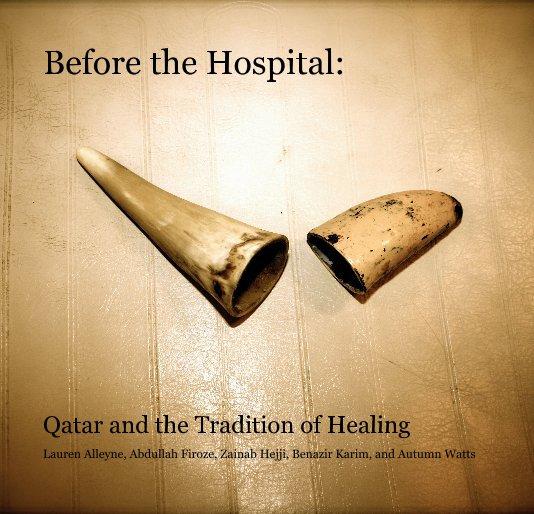 View Before the Hospital: Qatar and the Tradition of Healing by Lauren Alleyne, Abdullah Firoze, Zainab Hejji, Benazir Karim, and Autumn Watts