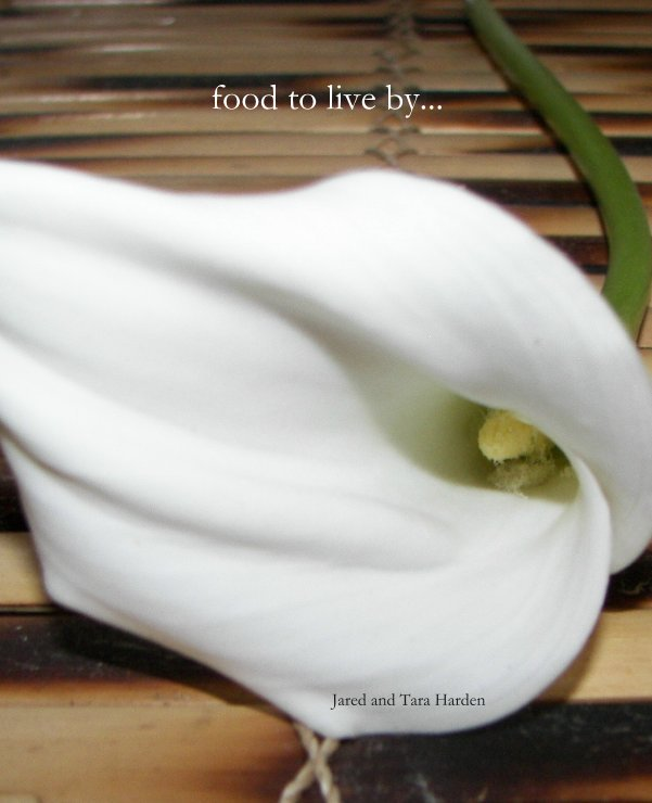 View food to live by... by Jared and Tara Harden