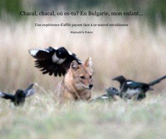 Chacal, chacal, où es-tu? En Bulgarie, mon enfant book cover