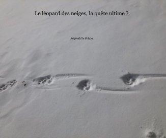 Le léopard des neiges, la quête ultime ? book cover