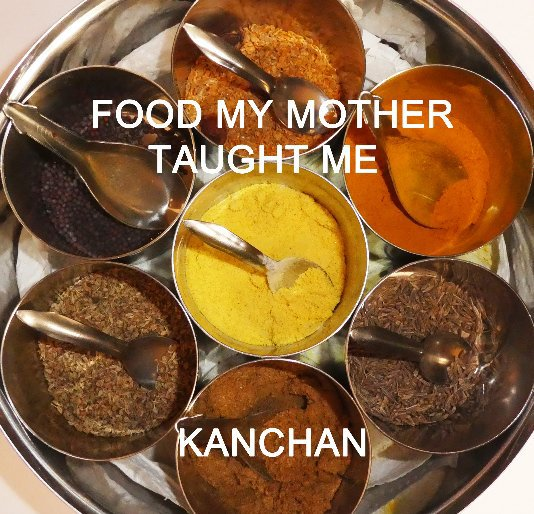 View Food My Mother Taught Me by Kanchan Hellyer